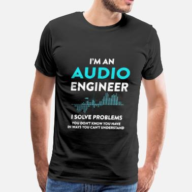 Sound Audio Engineer - I solve problems you don't know - Men's Premium T-Shirt