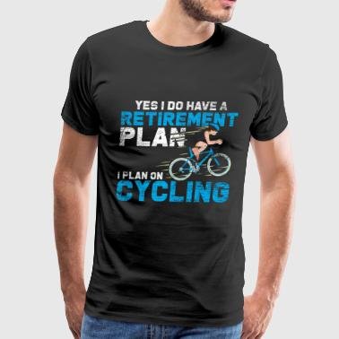 Biker Retirement Yes I Do Have A Retirement Plan-I Plan On Cycling - Men's Premium T-Shirt