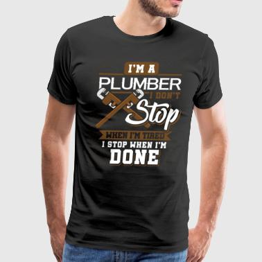 Civil Engineers i'm A Plumber I Don't Stop When I'm Tired - Men's Premium T-Shirt