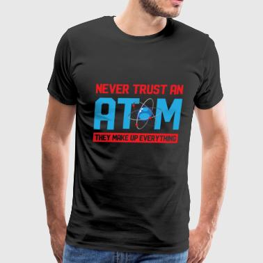 Physical Education Never Trust An Atom - Men's Premium T-Shirt