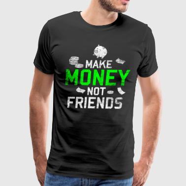 Up Make Money Not Friends - Men's Premium T-Shirt