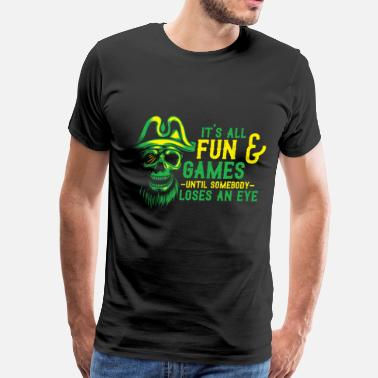 Buccaneers Its All Fun And Game Until Somebody Loses An Eye - Men's Premium T-Shirt