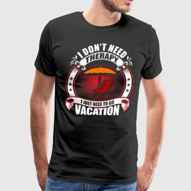 I don't Need Therapy need to go Vacation - Men's Premium T-Shirt