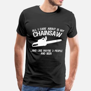 Stihl Chainsaw Chainsaw - All I care about and like 3 people beer - Men's Premium T-Shirt