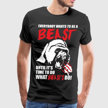 Everybody Wants To Be A Beast - Men's Premium T-Shirt