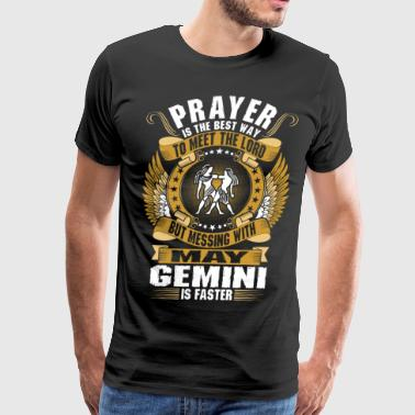 Gemini May Prayer Is The Best Way To Meet The Lord May Gemini - Men's Premium T-Shirt