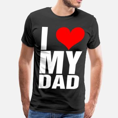 Love My Dad I Love My Dad - Men's Premium T-Shirt
