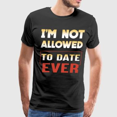 i m not allowed to date ever racing - Men's Premium T-Shirt