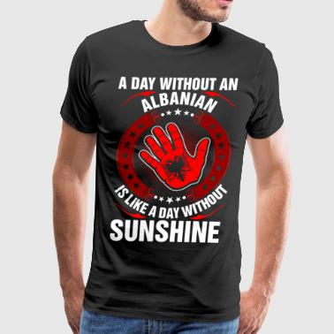 A Day Without An Albanian Sunshine - Men's Premium T-Shirt
