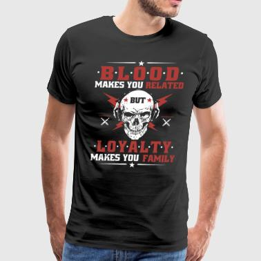 blood makes you related but loyalty makes you fami - Men's Premium T-Shirt