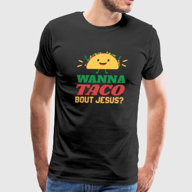 Bout It Wanna Taco Bout Jesus Funny - Men's Premium T-Shirt