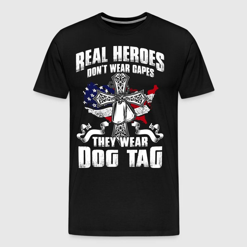 Real Heroes Don't Wear Capes. They wear dog tag! - Men's Premium T-Shirt