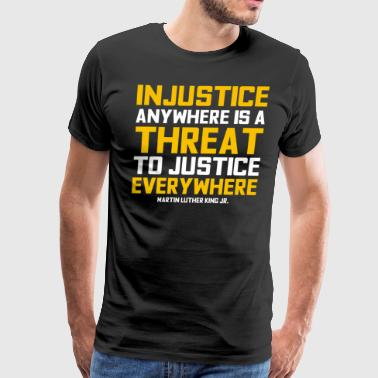 Injustice anywhere is a threat to justice - Men's Premium T-Shirt