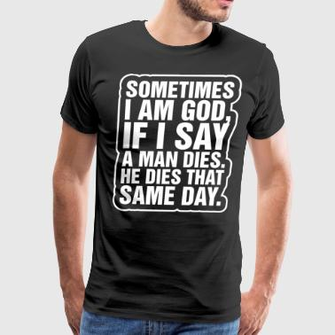 Sometimes Im God - Men's Premium T-Shirt