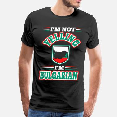 Im Not Yelling Im Not Yelling Im Bulgarian - Men's Premium T-Shirt
