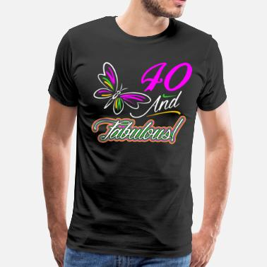 Fabulous Forty Forty And Fabulous - Men's Premium T-Shirt