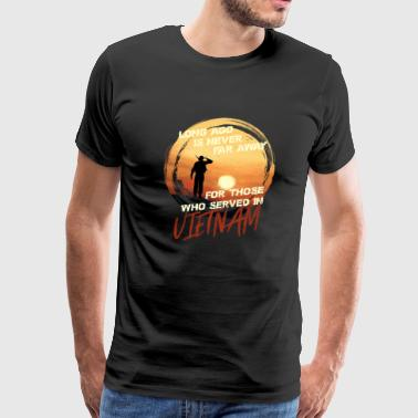 Vietnam Veteran Long Ago Is Never Far Away-Vietnam Veteran T Shirt - Men's Premium T-Shirt