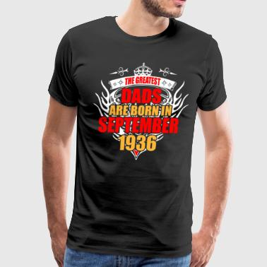 The Greatest Dads are born in September 1936 - Men's Premium T-Shirt