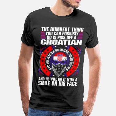 67abed0fd8c The Dumbest Thing A Croatian - Men's Premium T-Shirt