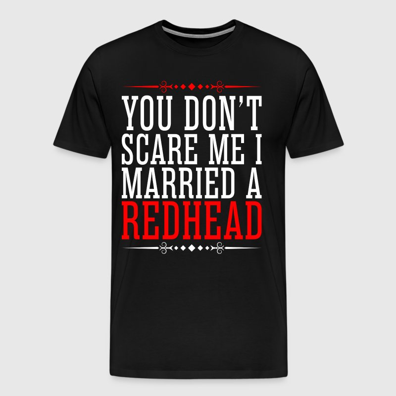 You Dont Scare Me I Married A Redhead - Men's Premium T-Shirt