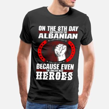 Born In Albanian God Created The Albanian - Men's Premium T-Shirt