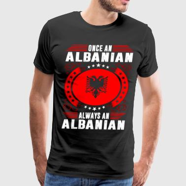 Always An Albanian - Men's Premium T-Shirt