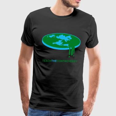 Flat Earth Teach the Controversy - Men's Premium T-Shirt