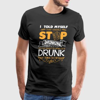 I told myself that i should stop drinking - beer - Men's Premium T-Shirt