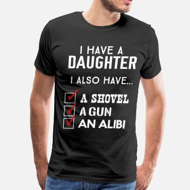 I Have A Beautiful Daughter I Also Have A Gun A Shovel And An Alibi I have a daughter, shovel, gun and alibi - Men's Premium T-Shirt