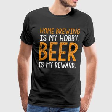 Home Brew Home Brewing is my Hobby Beer is My Reward - Men's Premium T-Shirt