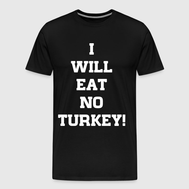I Will Eat No Turkey - Men's Premium T-Shirt