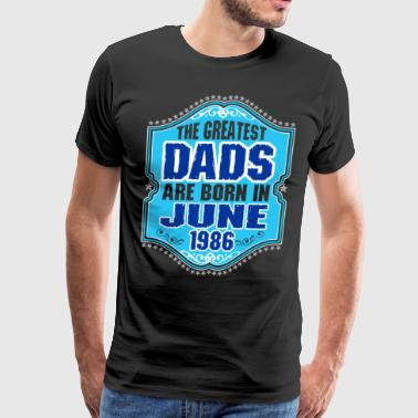The Greatest Dads Are Born In June 1986 - Men's Premium T-Shirt