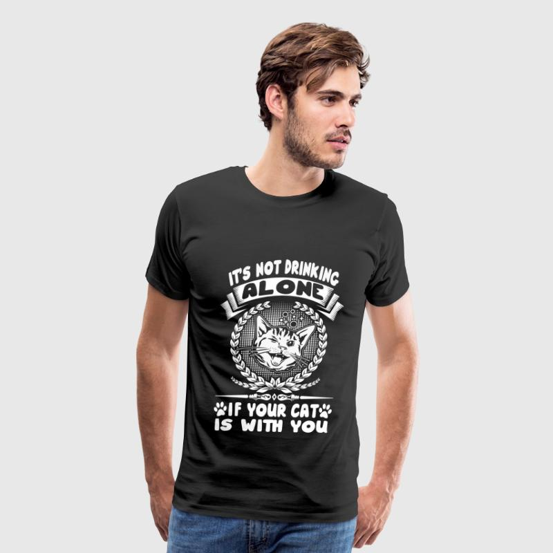 Cat lover - It's not drinking alone - Men's Premium T-Shirt