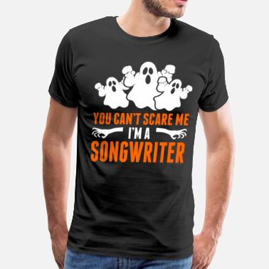Songwriter You Cant Scare Me Im A Songwriter - Men's Premium T-Shirt