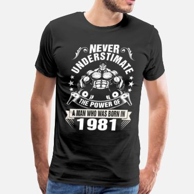 1981 Never Underestimate a Man Born in 1981 - Men's Premium T-Shirt