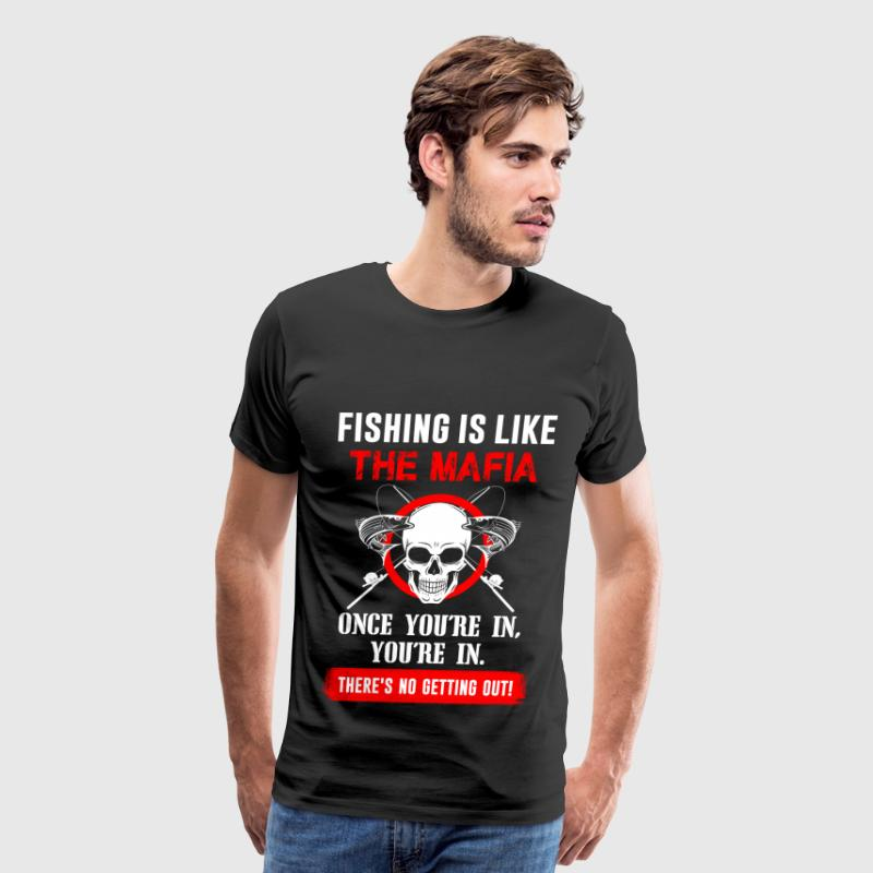 Fishing is like the mafia - There's no getting out - Men's Premium T-Shirt