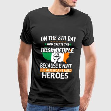 Irish - God create Irish coz americans need heroes - Men's Premium T-Shirt