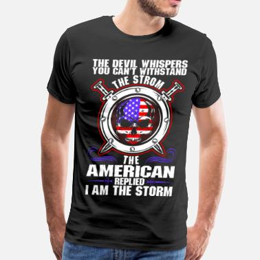 The Devil Whispers The Devil Whispers You Cant Withstand The Storm Am - Men's Premium T-Shirt