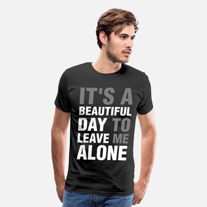 Alone T-Shirts - Its A Beautiful Day To Leave Me Alone - Men's Premium T-Shirt black