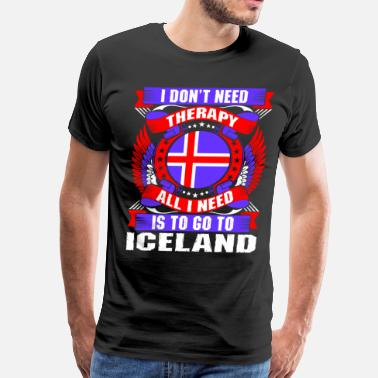 Iceland Therapy I Dont Need Therapy All I Need Is To Go To Iceland - Men's Premium T-Shirt