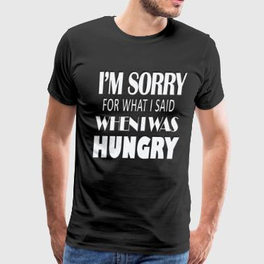 Funny Hungry Quote Funny shirt hungry sorry - Men's Premium T-Shirt