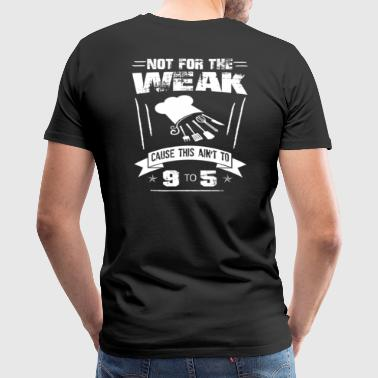 Not for the weak - Men's Premium T-Shirt