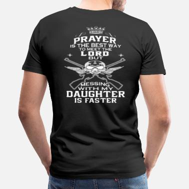 Dads Against Daughters Dating MESS WITH DAUGHTER - Men's Premium T-Shirt