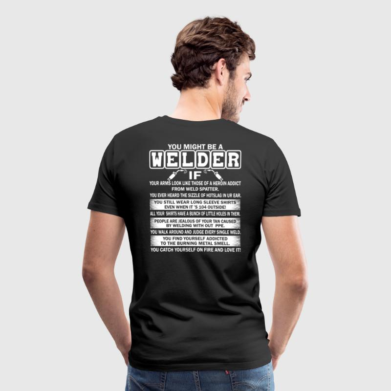 YOU MIGHT BE WELDER - Men's Premium T-Shirt