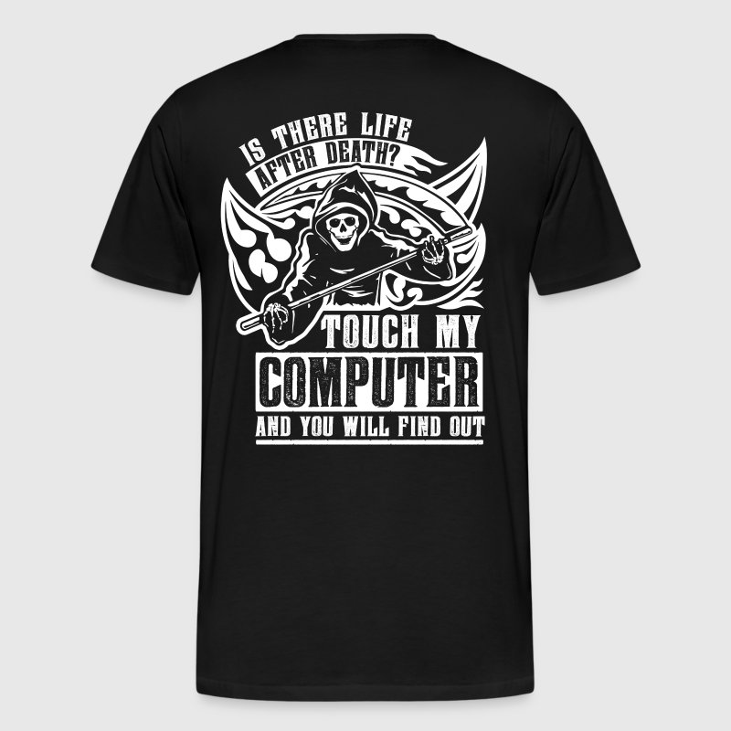 Is there life after death? Touch my computer and - Men's Premium T-Shirt
