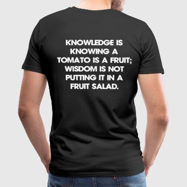 Knowledge is knowing a tomato is a fruit; wisdom i - Men's Premium T-Shirt