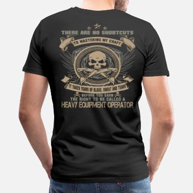 Heavy Equipment Operator Heavy Equipment Operator heavy equipment operato - Men's Premium T-Shirt