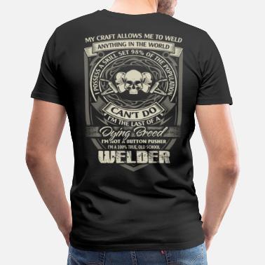 bcaa26aae Welder funny welder funny welder gift funny weld - Men's Premium T-Shirt