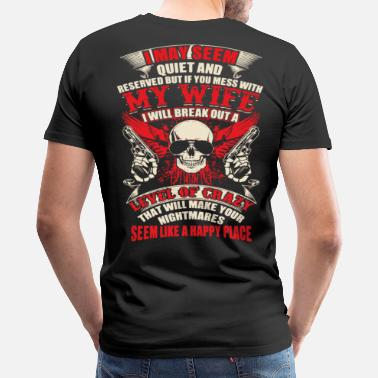 Crazy Wife I May seem quiet and reserved but if you mess with - Men's Premium T-Shirt