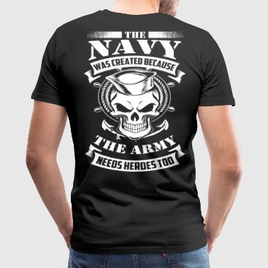 us navy even the army needs heroes - Men's Premium T-Shirt